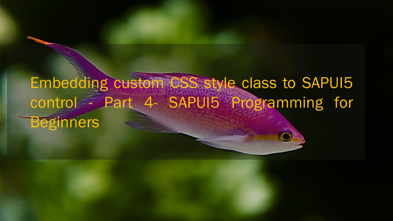 Embedding custom CSS style class to SAPUI5 control - Part 4- SAPUI5 Programming for Beginners
