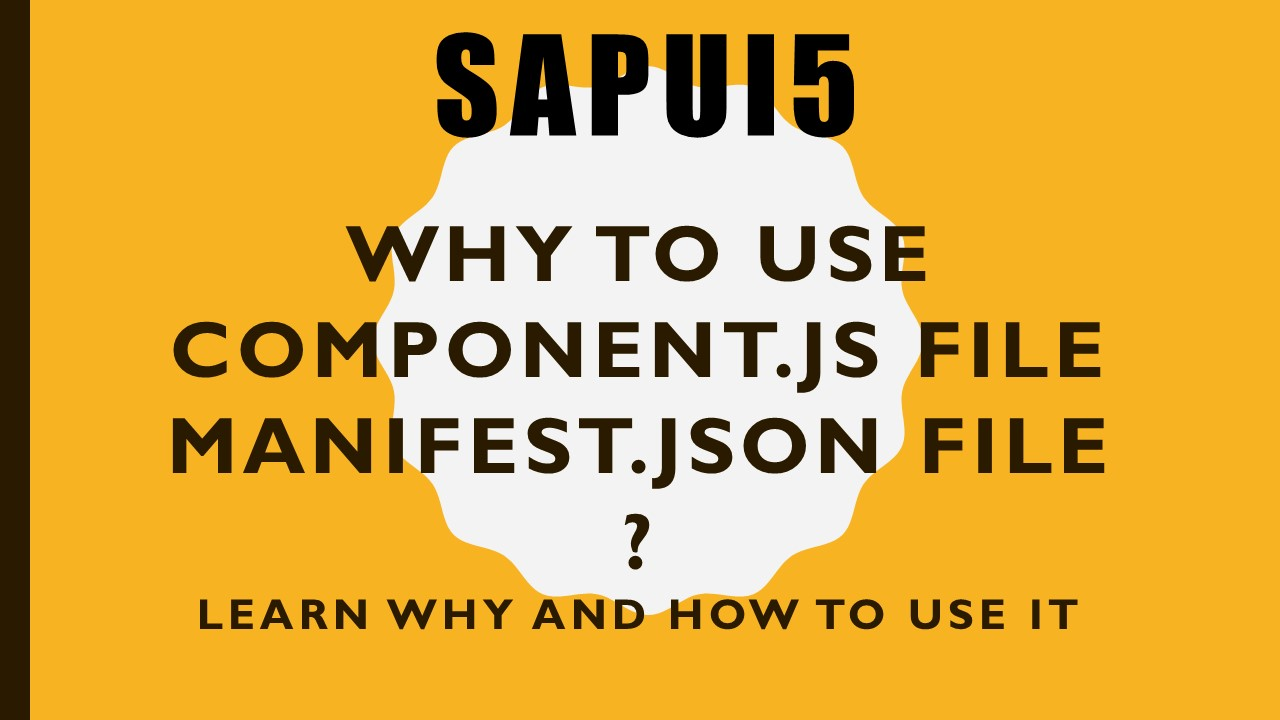 sapui5 manifest and component file