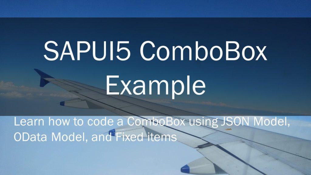 sapui5 combobox, sapui5 combobox example, sapui5 combobox bind items example, sapui5 combobox default value, sapui5 combobox get selected item, sapui5 combobox xml example